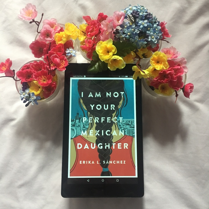 I Am Not Your Perfect Mexican Daughter by Erika L.Sánchez